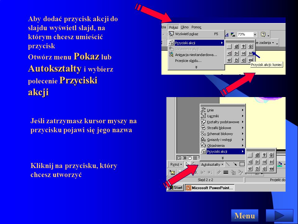 Aby dodać przycisk akcji do slajdu wyświetl slajd, na którym chcesz umieścić przycisk