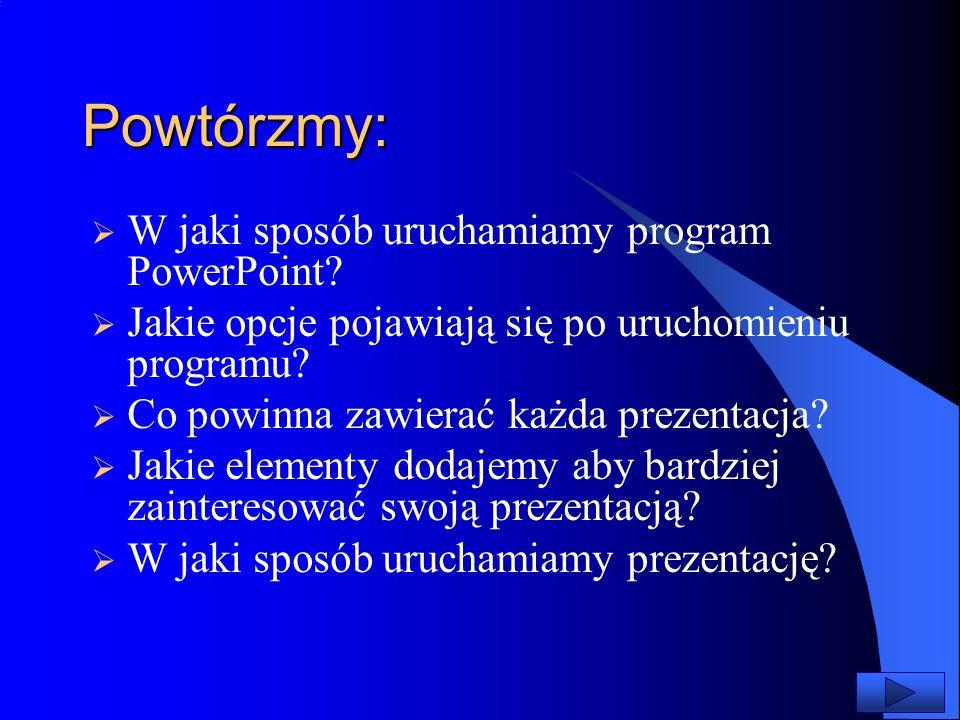 Powtórzmy: W jaki sposób uruchamiamy program PowerPoint