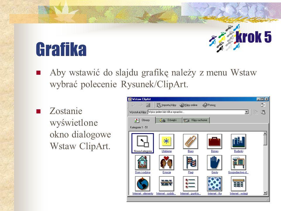 Grafika krok 5. Aby wstawić do slajdu grafikę należy z menu Wstaw wybrać polecenie Rysunek/ClipArt.