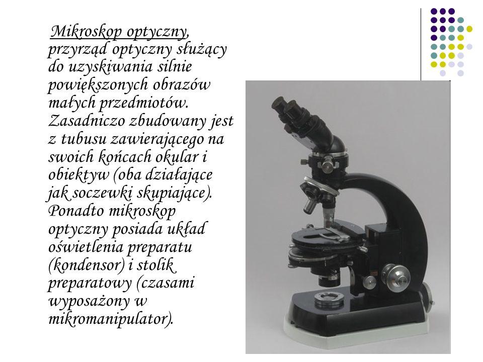 Mikroskop optyczny, przyrząd optyczny służący do uzyskiwania silnie powiększonych obrazów małych przedmiotów.
