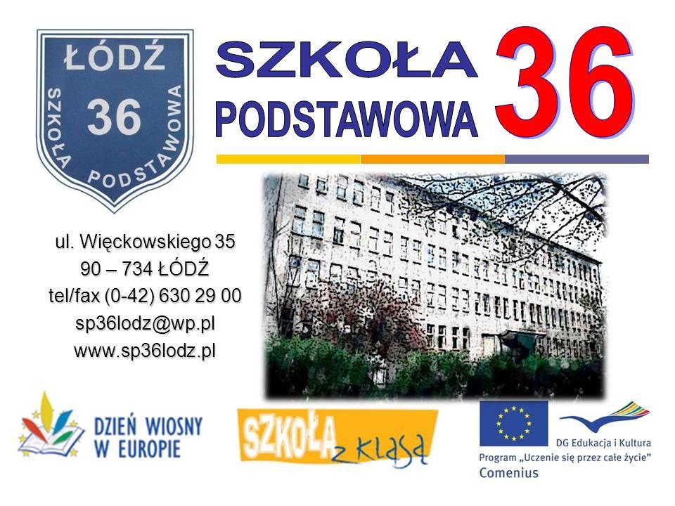36 SZKOŁA PODSTAWOWA ul. Więckowskiego 35 90 – 734 ŁÓDŹ