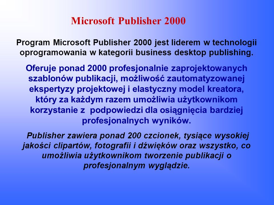Microsoft Publisher 2000 Program Microsoft Publisher 2000 jest liderem w technologii oprogramowania w kategorii business desktop publishing.