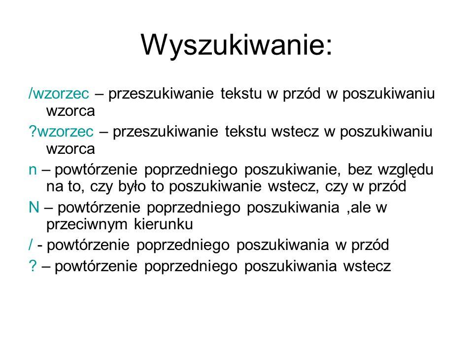 Wyszukiwanie: /wzorzec – przeszukiwanie tekstu w przód w poszukiwaniu wzorca. wzorzec – przeszukiwanie tekstu wstecz w poszukiwaniu wzorca.