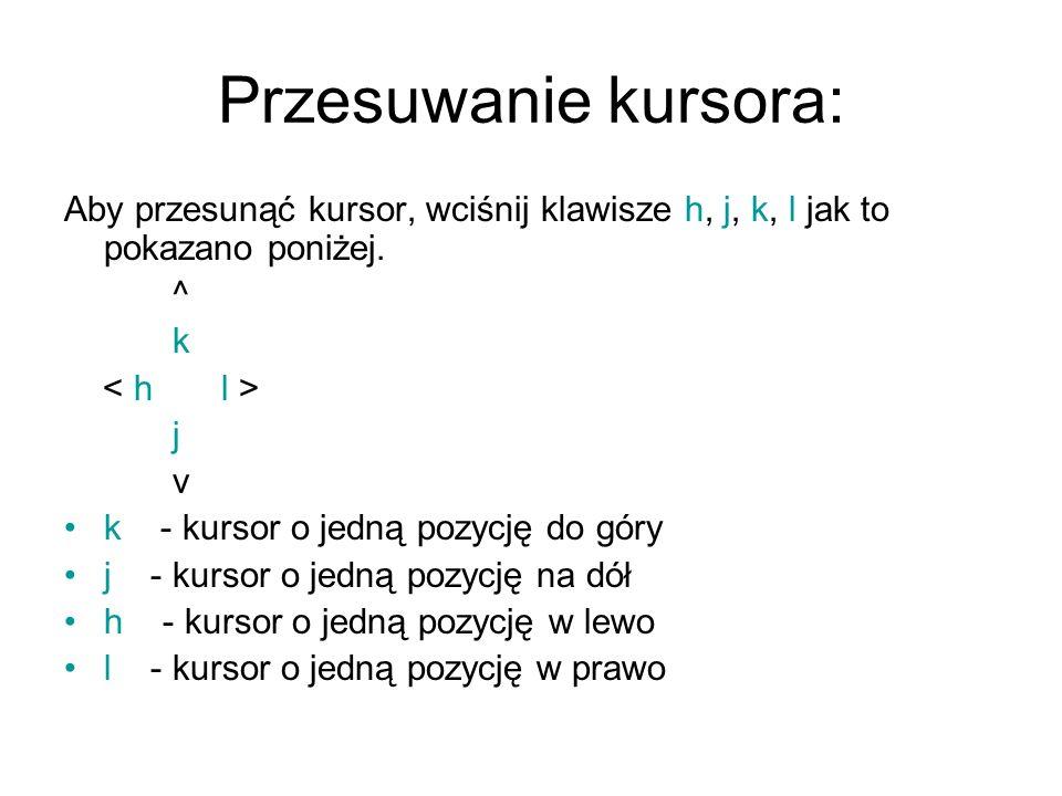 Przesuwanie kursora: Aby przesunąć kursor, wciśnij klawisze h, j, k, l jak to pokazano poniżej. ^ k.