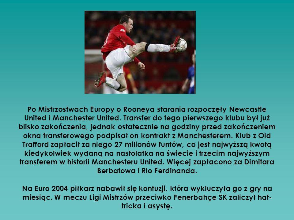 Po Mistrzostwach Europy o Rooneya starania rozpoczęły Newcastle United i Manchester United. Transfer do tego pierwszego klubu był już blisko zakończenia, jednak ostatecznie na godziny przed zakończeniem okna transferowego podpisał on kontrakt z Manchesterem. Klub z Old Trafford zapłacił za niego 27 milionów funtów, co jest najwyższą kwotą kiedykolwiek wydaną na nastolatka na świecie i trzecim najwyższym transferem w historii Manchesteru United. Więcej zapłacono za Dimitara Berbatowa i Rio Ferdinanda.