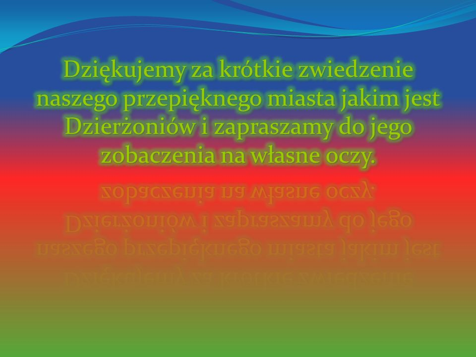 Dziękujemy za krótkie zwiedzenie naszego przepięknego miasta jakim jest Dzierżoniów i zapraszamy do jego zobaczenia na własne oczy.