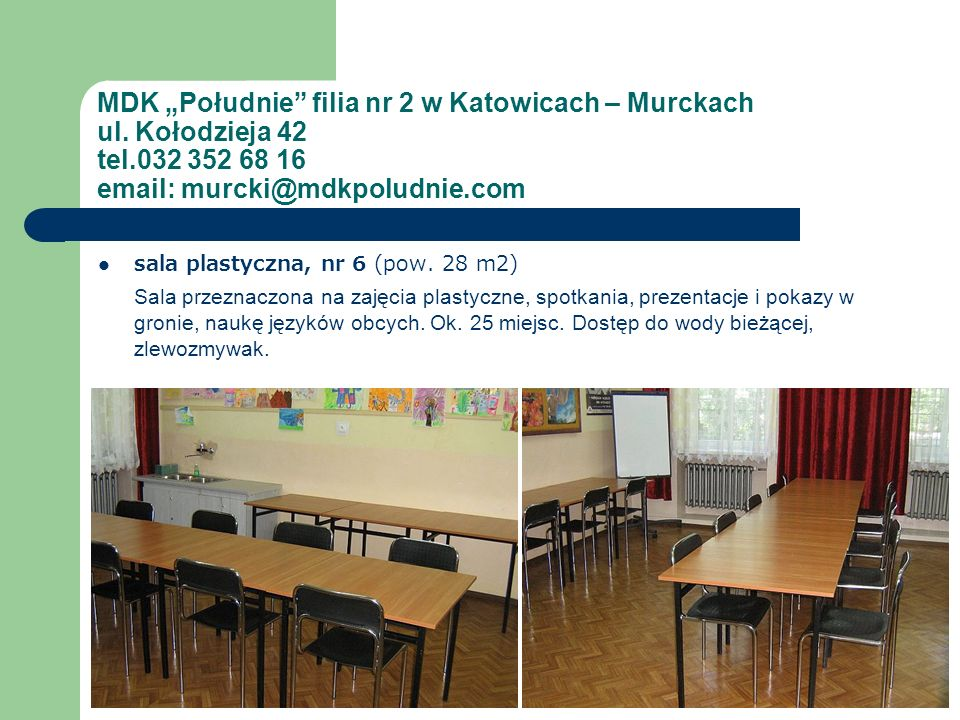 """MDK """"Południe filia nr 2 w Katowicach – Murckach ul. Kołodzieja 42 tel.032 352 68 16 email: murcki@mdkpoludnie.com"""