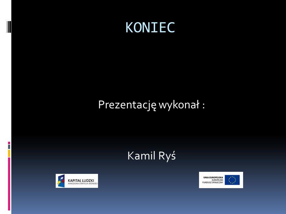 Prezentację wykonał : Kamil Ryś