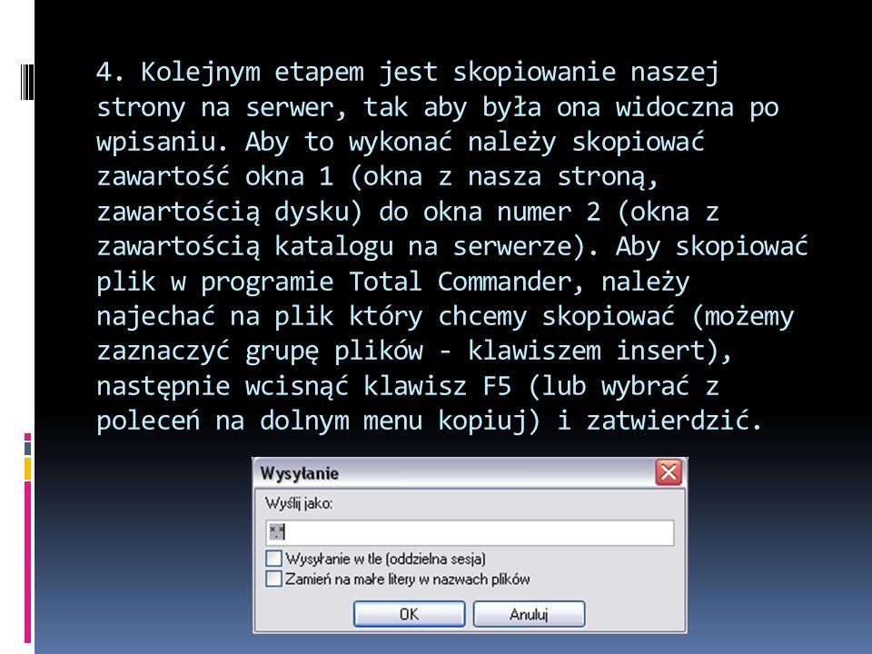 4. Kolejnym etapem jest skopiowanie naszej strony na serwer, tak aby była ona widoczna po wpisaniu.