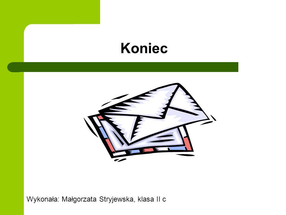 Koniec Wykonała: Małgorzata Stryjewska, klasa II c