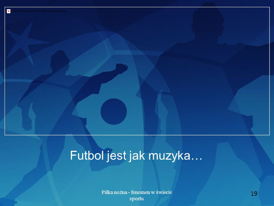 Futbol jest jak muzyka…
