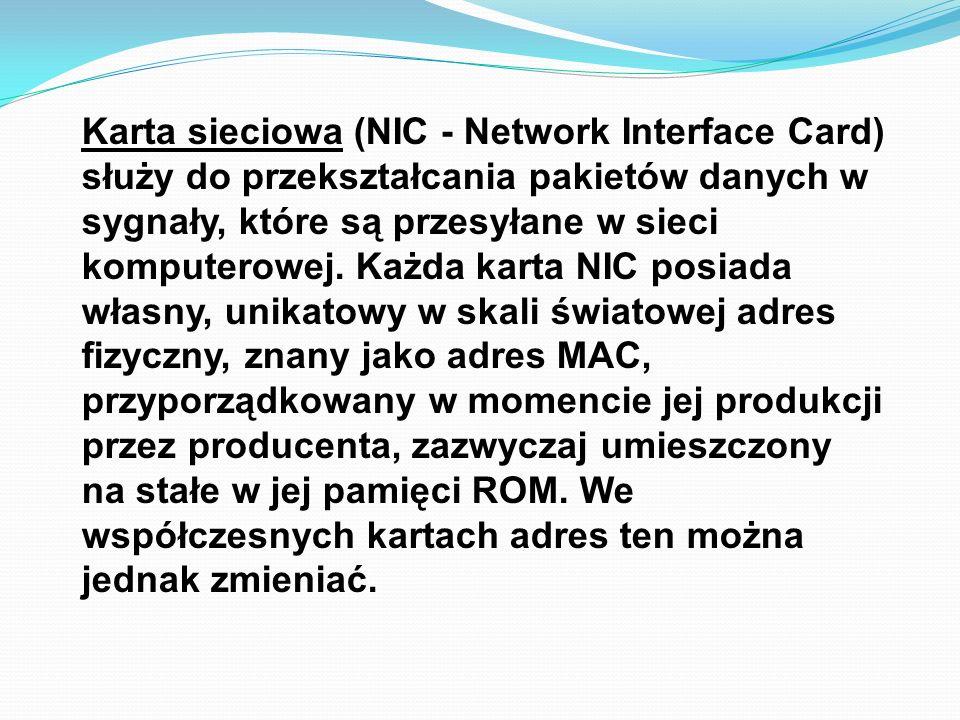 Karta sieciowa (NIC - Network Interface Card) służy do przekształcania pakietów danych w sygnały, które są przesyłane w sieci komputerowej.