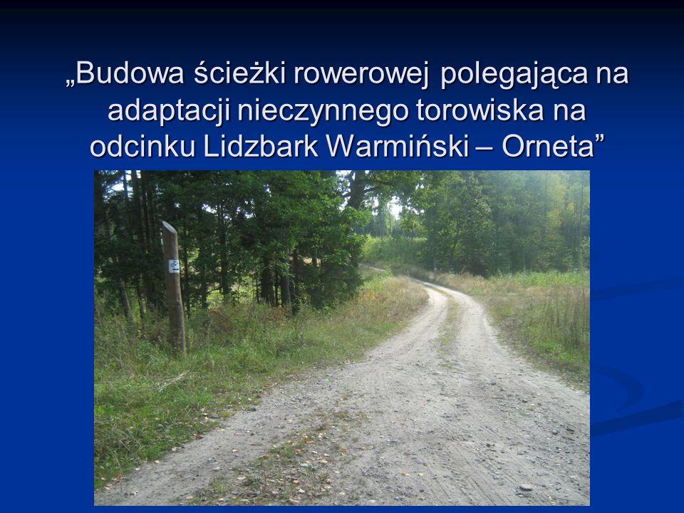 """""""Budowa ścieżki rowerowej polegająca na adaptacji nieczynnego torowiska na odcinku Lidzbark Warmiński – Orneta"""