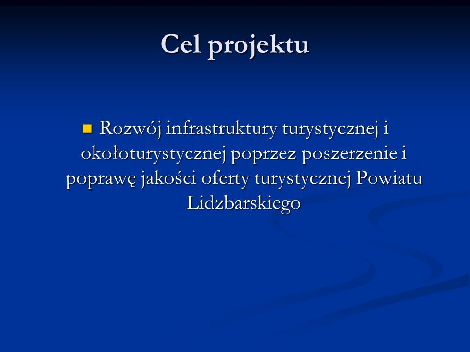 Cel projektu Rozwój infrastruktury turystycznej i okołoturystycznej poprzez poszerzenie i poprawę jakości oferty turystycznej Powiatu Lidzbarskiego.