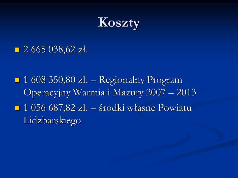 Koszty 2 665 038,62 zł. 1 608 350,80 zł. – Regionalny Program Operacyjny Warmia i Mazury 2007 – 2013.