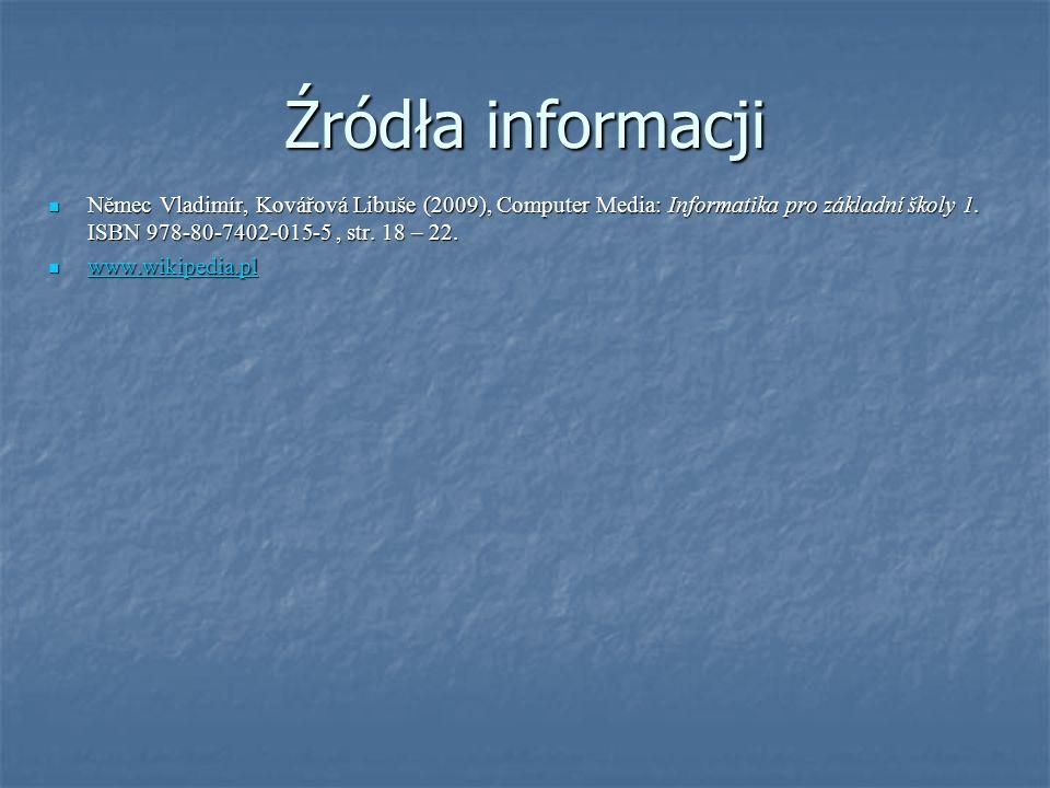 Źródła informacji Němec Vladimír, Kovářová Libuše (2009), Computer Media: Informatika pro základní školy 1. ISBN 978-80-7402-015-5 , str. 18 – 22.