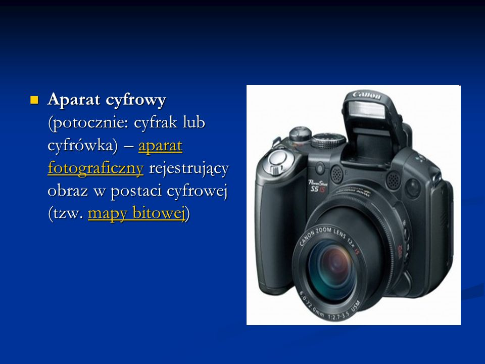 Aparat cyfrowy (potocznie: cyfrak lub cyfrówka) – aparat fotograficzny rejestrujący obraz w postaci cyfrowej (tzw.
