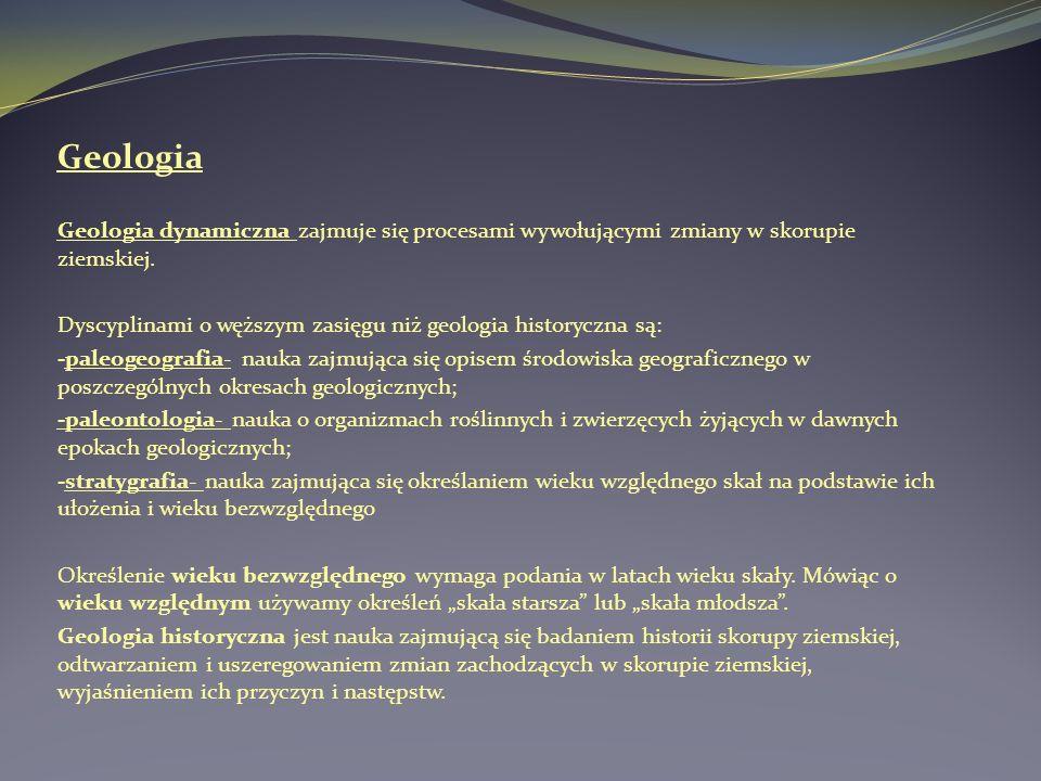 Geologia Geologia dynamiczna zajmuje się procesami wywołującymi zmiany w skorupie ziemskiej.