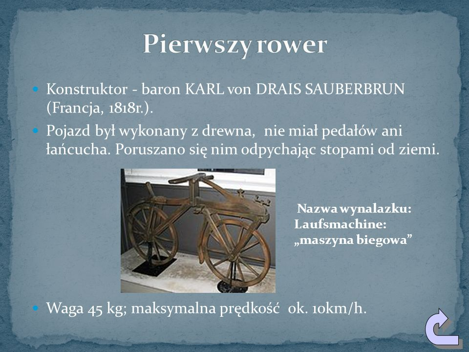 Pierwszy rowerKonstruktor - baron KARL von DRAIS SAUBERBRUN (Francja, 1818r.).