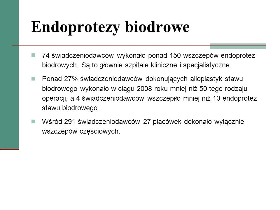 Endoprotezy biodrowe 74 świadczeniodawców wykonało ponad 150 wszczepów endoprotez biodrowych. Są to głównie szpitale kliniczne i specjalistyczne.