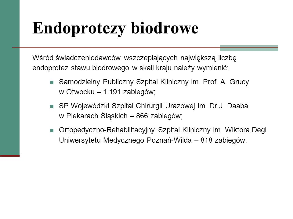 Endoprotezy biodroweWśród świadczeniodawców wszczepiających największą liczbę endoprotez stawu biodrowego w skali kraju należy wymienić: