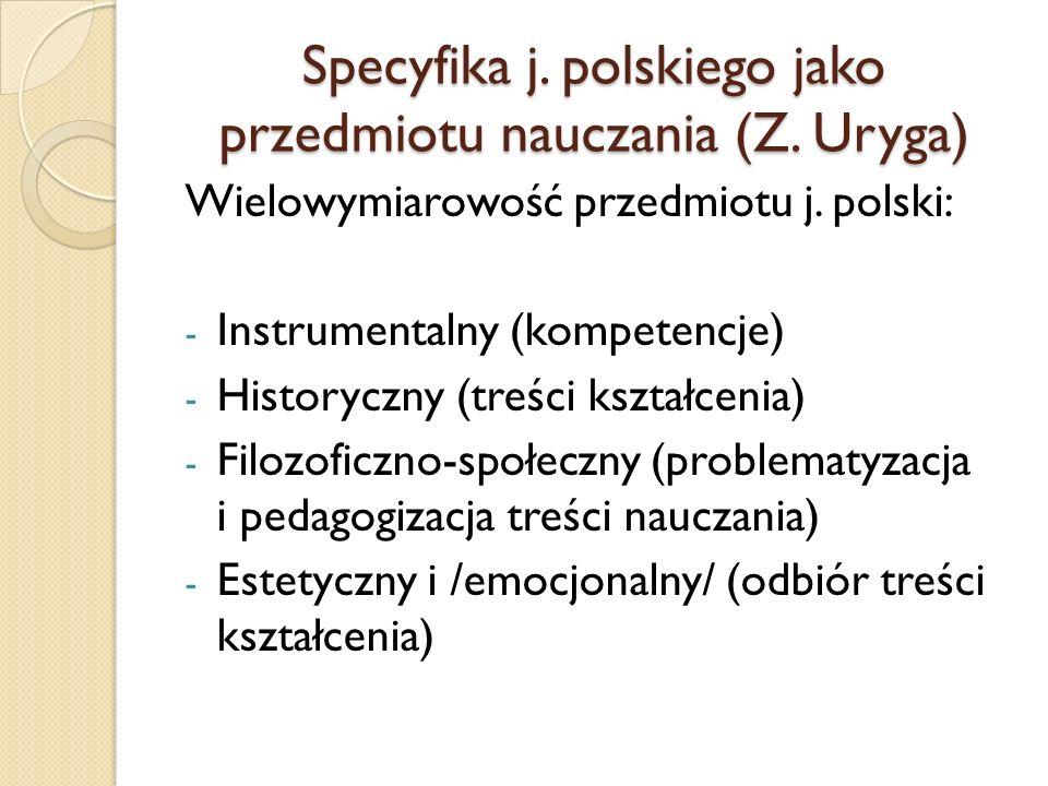 Specyfika j. polskiego jako przedmiotu nauczania (Z. Uryga)