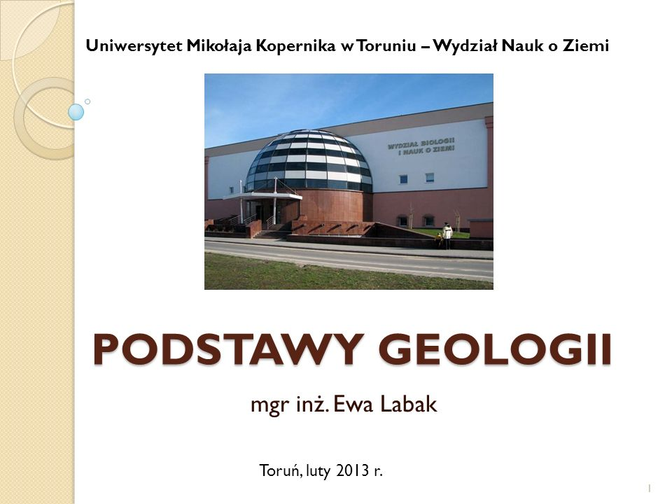 PODSTAWY GEOLOGII mgr inż. Ewa Labak