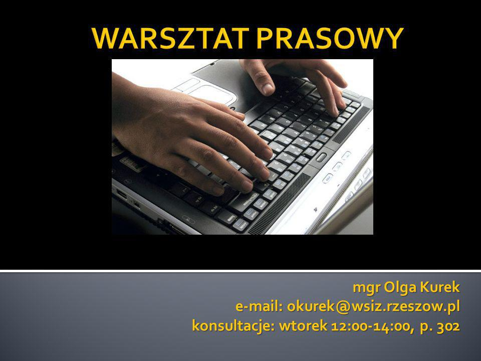 WARSZTAT PRASOWY mgr Olga Kurek e-mail: okurek@wsiz.rzeszow.pl