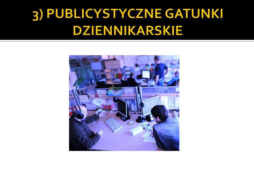3) PUBLICYSTYCZNE GATUNKI DZIENNIKARSKIE