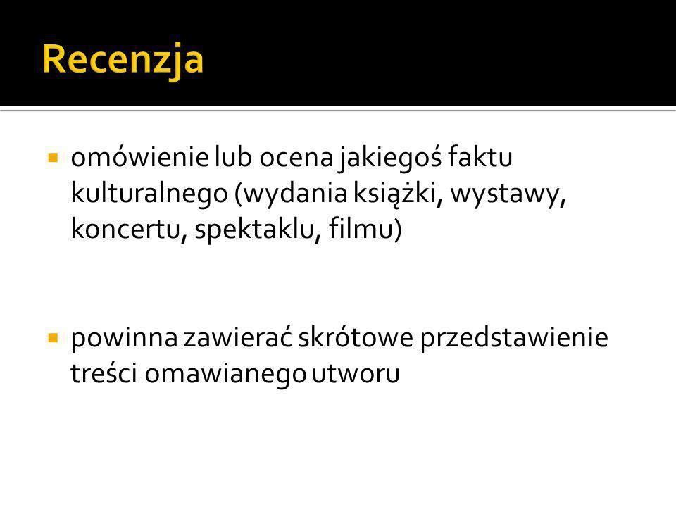 Recenzja omówienie lub ocena jakiegoś faktu kulturalnego (wydania książki, wystawy, koncertu, spektaklu, filmu)