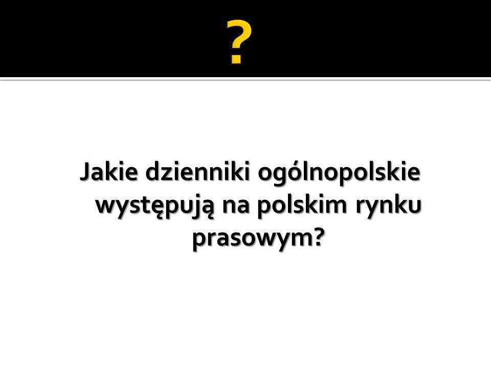 Jakie dzienniki ogólnopolskie występują na polskim rynku prasowym