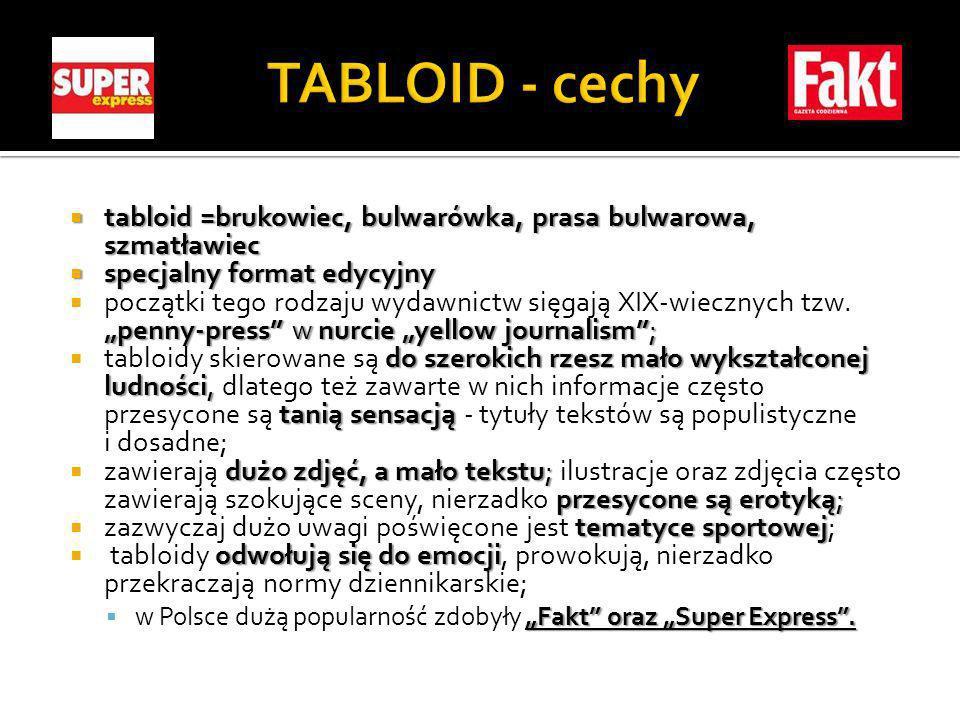 TABLOID - cechy tabloid =brukowiec, bulwarówka, prasa bulwarowa, szmatławiec. specjalny format edycyjny.