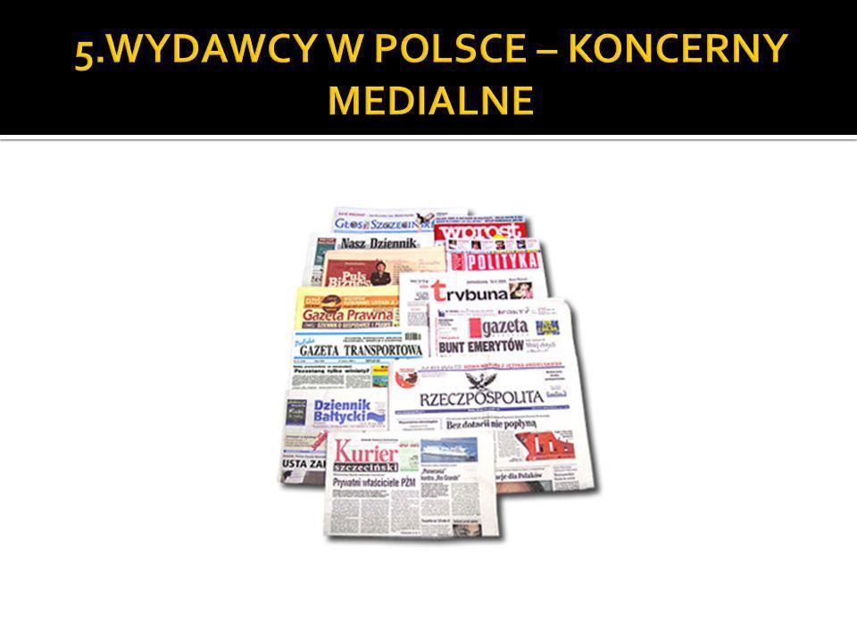 5.WYDAWCY W POLSCE – KONCERNY MEDIALNE