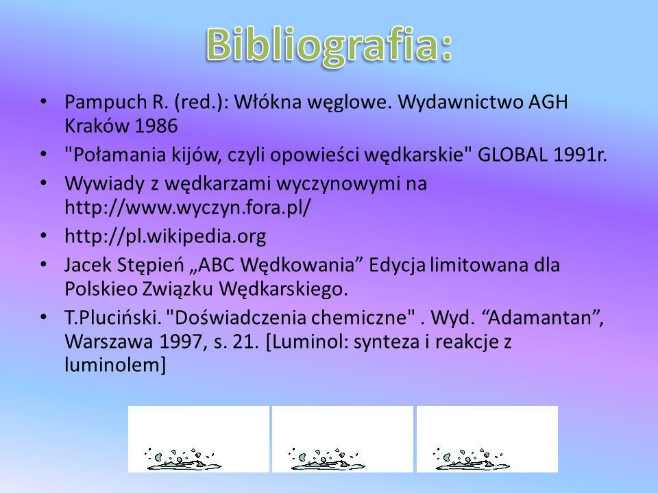 Bibliografia: Pampuch R. (red.): Włókna węglowe. Wydawnictwo AGH Kraków 1986. Połamania kijów, czyli opowieści wędkarskie GLOBAL 1991r.