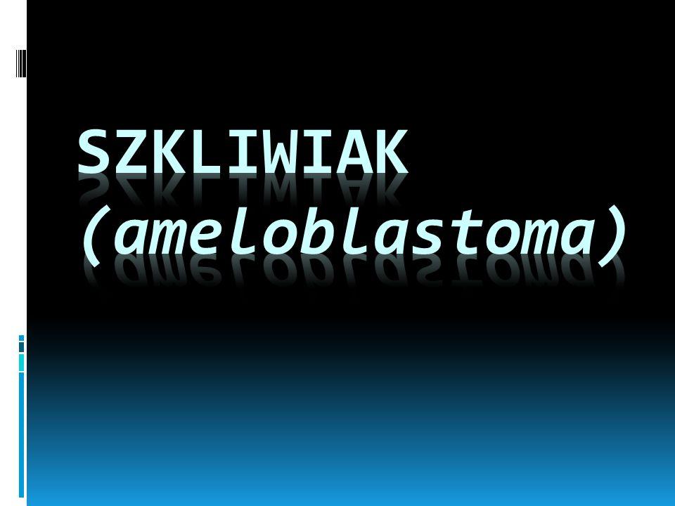 Szkliwiak (ameloblastoma)
