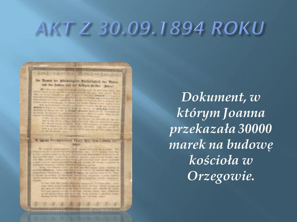 AKT Z 30.09.1894 ROKU Dokument, w którym Joanna przekazała 30000 marek na budowę kościoła w Orzegowie.