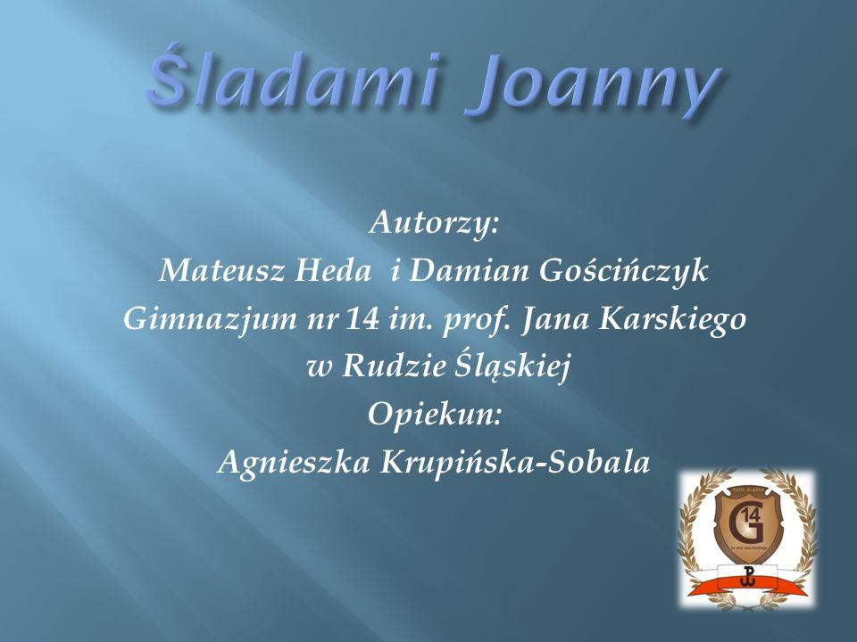 Śladami Joanny Autorzy: Mateusz Heda i Damian Gościńczyk