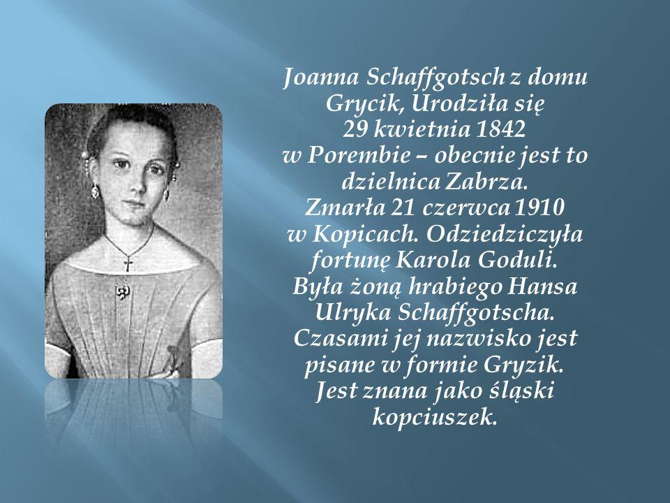 Joanna Schaffgotsch z domu Grycik, Urodziła się 29 kwietnia 1842 w Porembie – obecnie jest to dzielnica Zabrza.