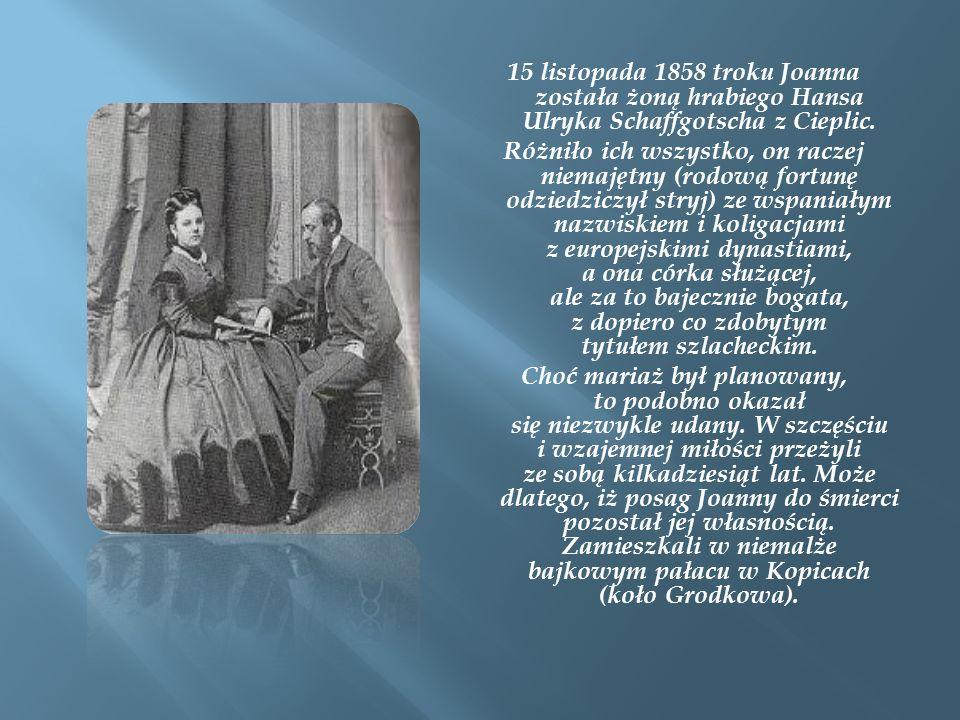 15 listopada 1858 troku Joanna została żoną hrabiego Hansa Ulryka Schaffgotscha z Cieplic.