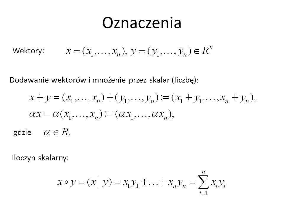Oznaczenia Wektory: Dodawanie wektorów i mnożenie przez skalar (liczbę): gdzie Iloczyn skalarny: