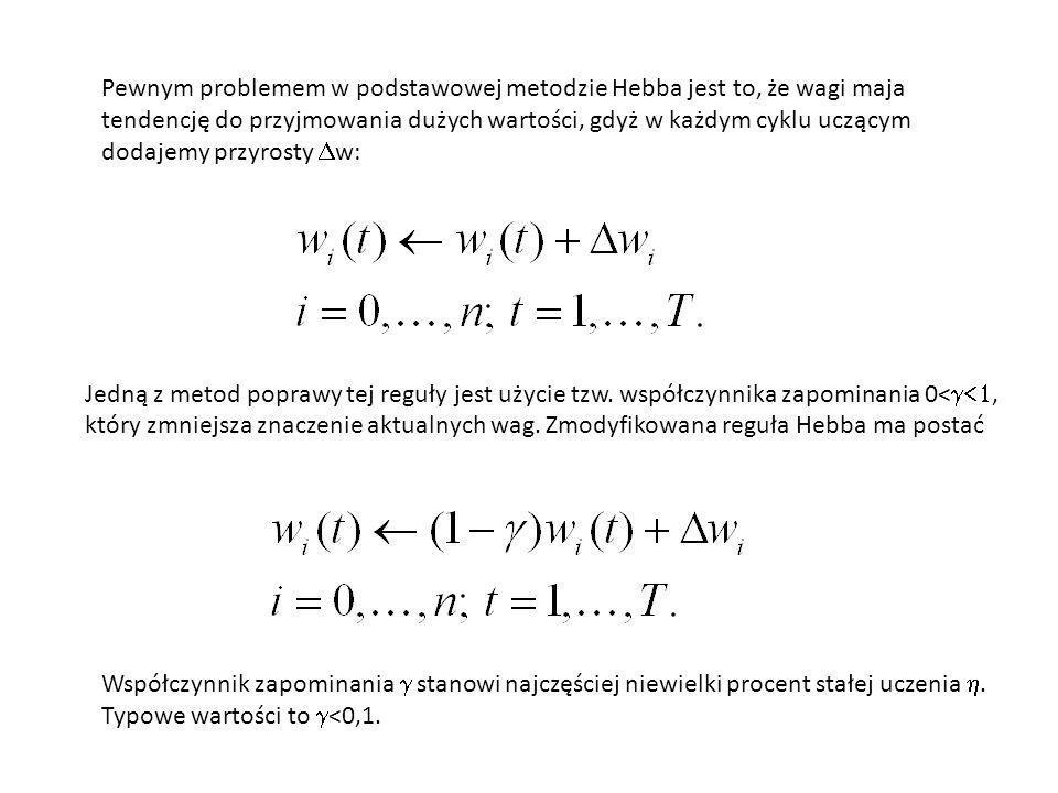 Pewnym problemem w podstawowej metodzie Hebba jest to, że wagi maja tendencję do przyjmowania dużych wartości, gdyż w każdym cyklu uczącym dodajemy przyrosty Dw: