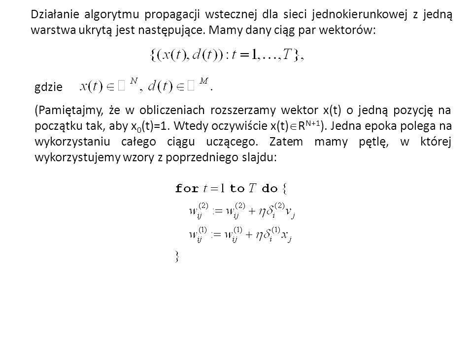 Działanie algorytmu propagacji wstecznej dla sieci jednokierunkowej z jedną warstwa ukrytą jest następujące. Mamy dany ciąg par wektorów: