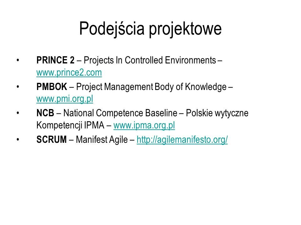Podejścia projektowe PRINCE 2 – Projects In Controlled Environments – www.prince2.com.
