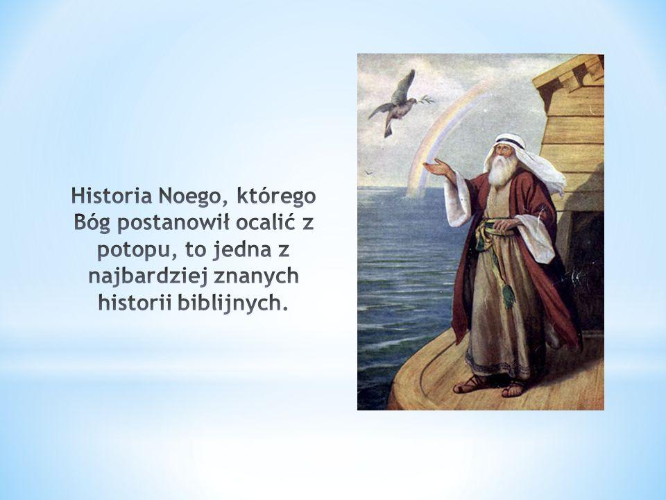 Historia Noego, którego Bóg postanowił ocalić z potopu, to jedna z najbardziej znanych historii biblijnych.