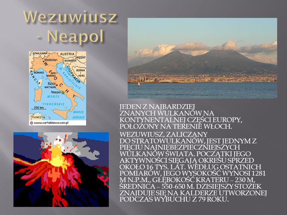 Wezuwiusz - Neapol Jeden z najbardziej znanych Wulkanów na kontynentalnej części Europy, położony na terenie włoch.