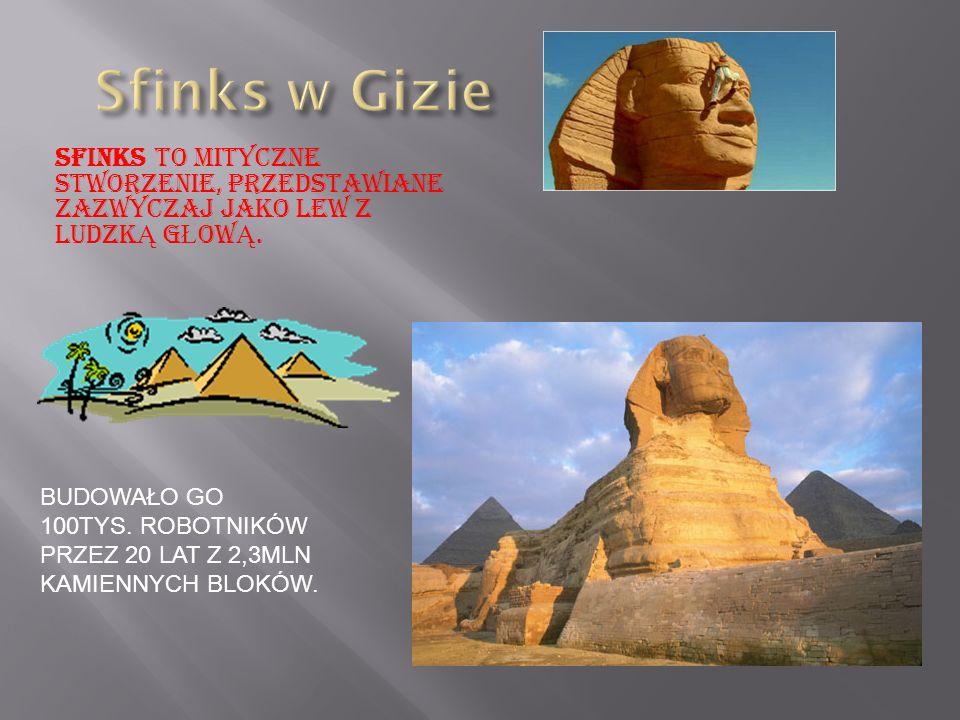 Sfinks w Gizie Sfinks to mityczne stworzenie, przedstawiane zazwyczaj jako LEW z ludzką głową.