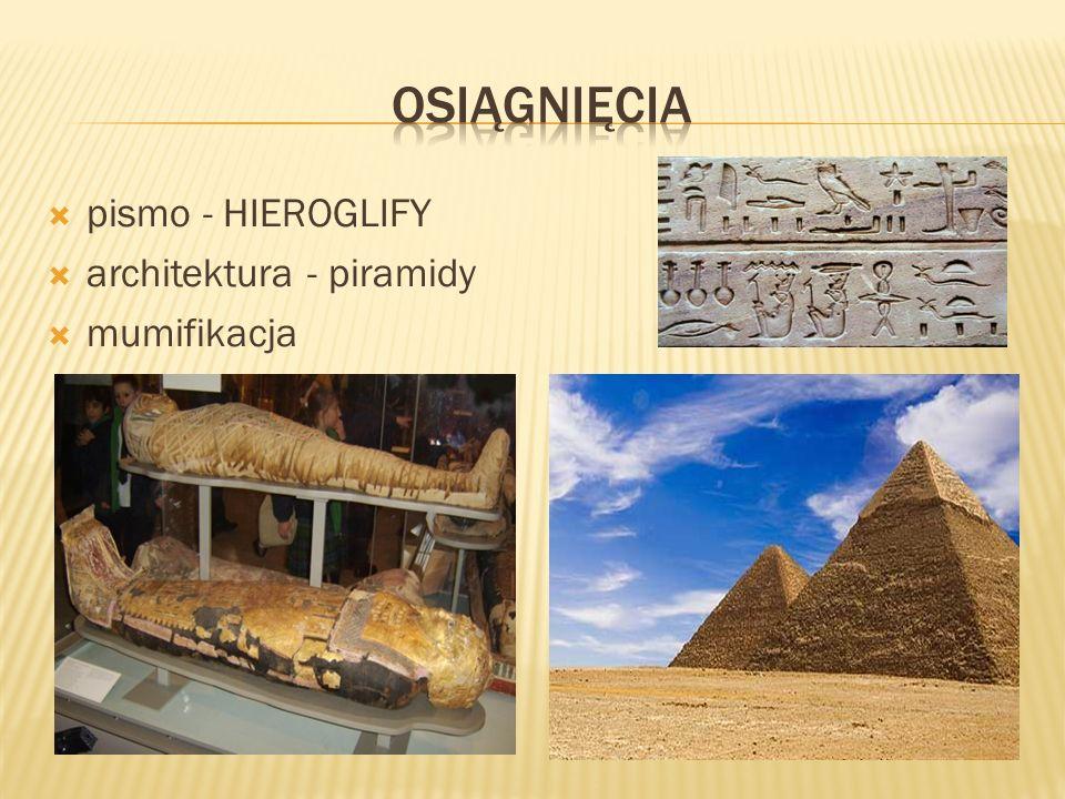 osiĄgniĘcia pismo - HIEROGLIFY architektura - piramidy mumifikacja