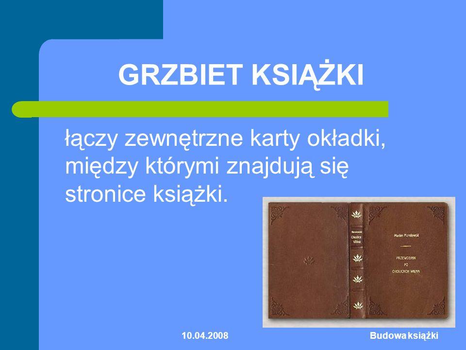 GRZBIET KSIĄŻKI łączy zewnętrzne karty okładki, między którymi znajdują się stronice książki. 10.04.2008.
