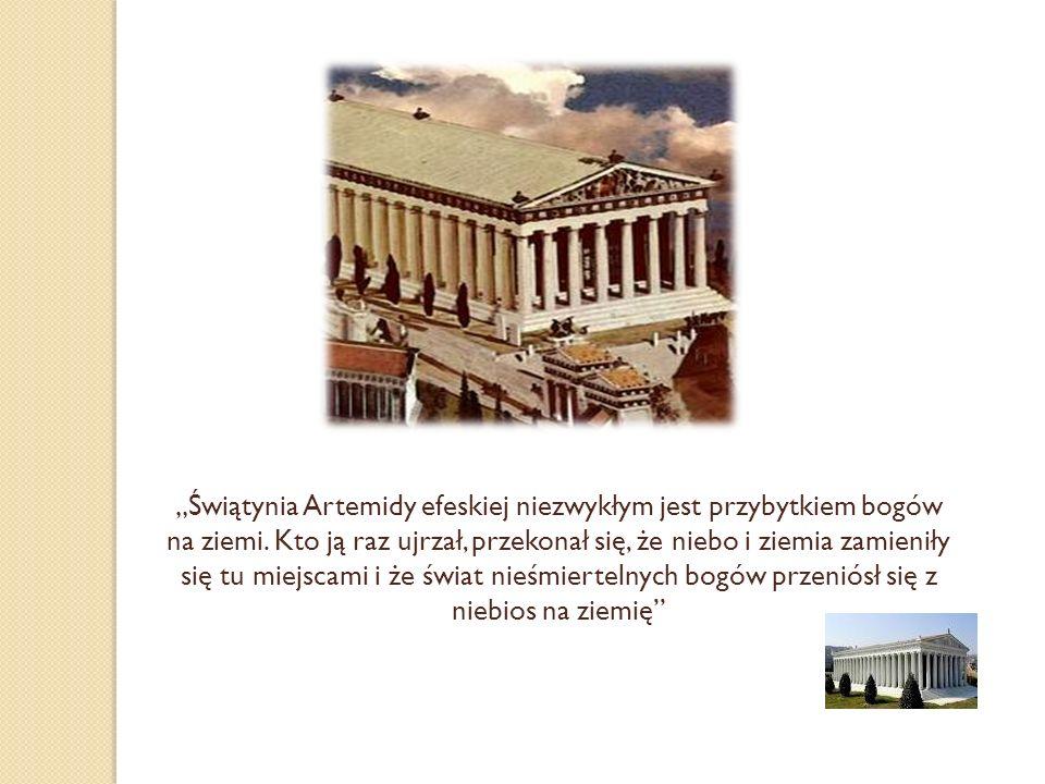 """""""Świątynia Artemidy efeskiej niezwykłym jest przybytkiem bogów na ziemi."""