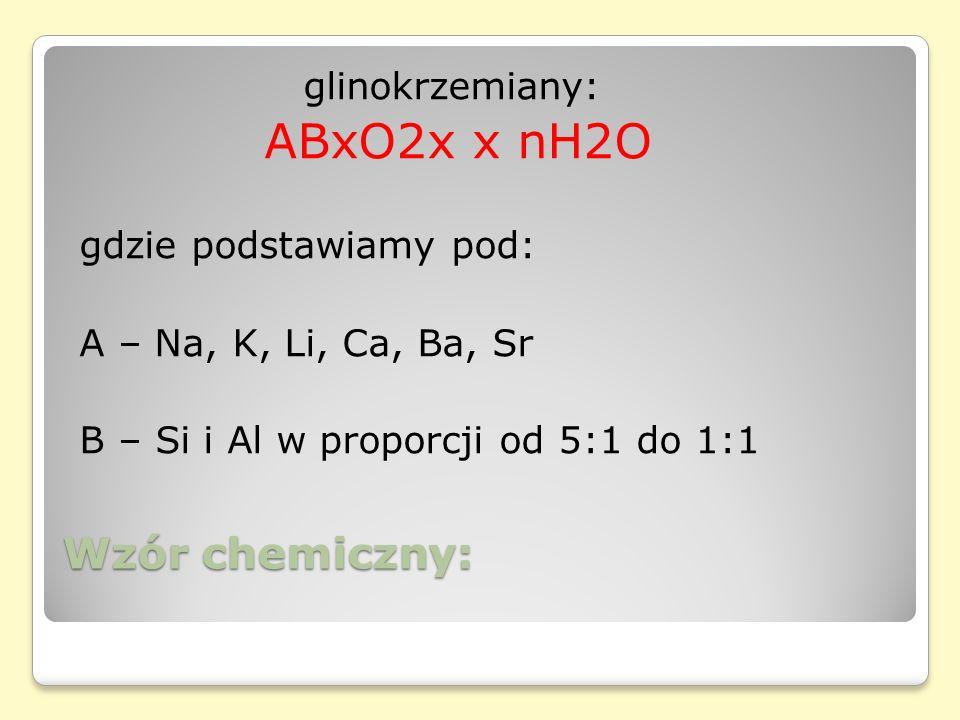ABxO2x x nH2O Wzór chemiczny: glinokrzemiany: gdzie podstawiamy pod: